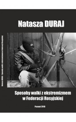 Sposoby walki z ekstremizmem w Federacji Rosyjskiej - Natasza Duraj - Ebook - 978-83-65096-61-6