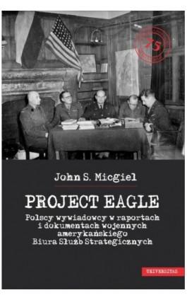 Project Eagle - John S. Micgiel - Ebook - 978-83-242-2982-6
