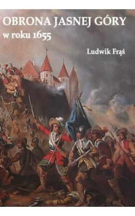 Obrona Jasnej Góry w roku 1655 - Ludwik Frąś - Ebook - 978-83-7889-231-1