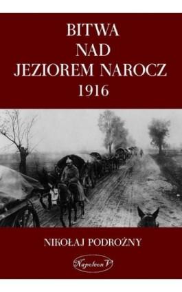 Bitwa nad Jeziorem Narocz 1916 - Nikołaj Podorożny - Ebook - 978-83-7889-035-5