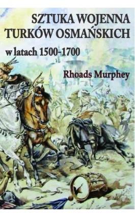Sztuka wojenna Turków osmańskich w latach 1500-1700 - Rhoads Murphey - Ebook - 978-83-61324-75-1