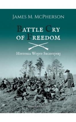 Battle Cry of Freedom Historia wojny secesyjnej - James M. McPherson - Ebook - 978-83-65855-64-0