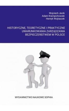 Historyczne, teoretyczne i praktyczne uwarunkowania zarządzania bezpieczeństwem w Polsce - Wojciech Janik - Ebook - 978-83-65929-57-0