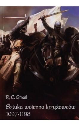 Sztuka wojenna krzyżowców 1097-1193 - R.C. Smail - Ebook - 978-83-7889-081-2