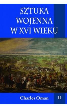 Sztuka wojenna w XVI wieku Tom 2 - Charles Oman - Ebook - 978-83-7889-408-7