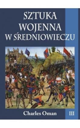 Sztuka wojenna w średniowieczu Tom 3 - Charles Oman - Ebook - 978-83-7889-432-2