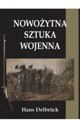 Nowożytna sztuka wojenna - Hans Delbruck - Ebook - 978-83-946686-6-2