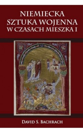 Niemiecka sztuka wojenna w czasach Mieszka I - David S. Bachrach - Ebook - 978-83-7889-384-4