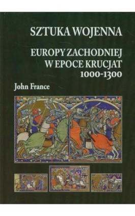 Sztuka wojenna Europy Zachodniej w epoce krucjat 1000-1300 - John France - Ebook - 978-83-61324-86-7
