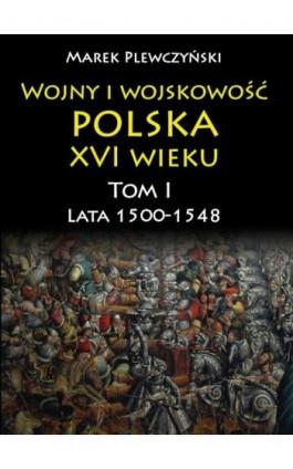 Wojny i wojskowość polska w XVI wieku. Tom I. Lata 1500–1548 - Marek Plewczyński - Ebook - 978-83-65746-38-2