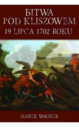 Bitwa pod Kliszowem 19 lipca 1702 roku - Marek Wagner - Ebook - 978-83-7889-073-7