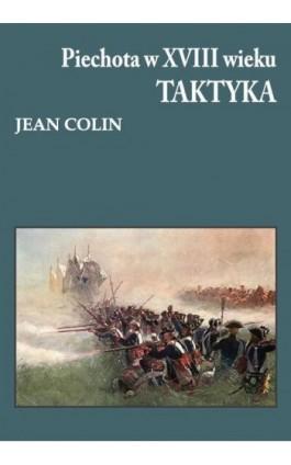 Piechota w XVIII wieku Taktyka - Jean Colin - Ebook - 978-83-7889-410-0