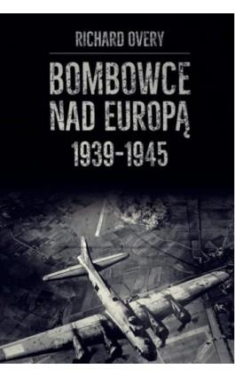 Bombowce nad Europą 1939-1945 - Richard Overy - Ebook - 978-83-65746-90-0