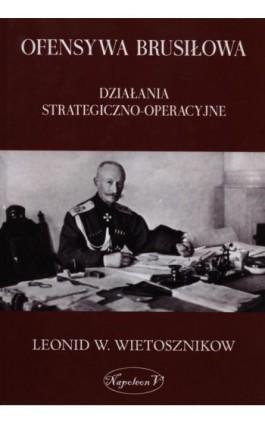 Ofensywa Brusiłowa - Leonid Władimirowicz Wietosznikow - Ebook - 978-83-7889-102-4