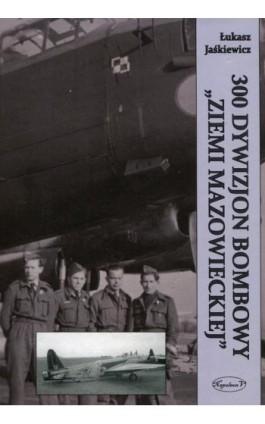 300 Dywizjon Bombowy Ziemi Mazowieckiej - Łukasz Jaśkiewicz - Ebook - 978-83-7889-148-2