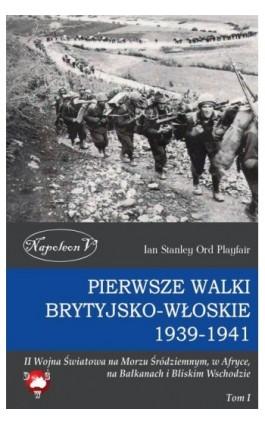Pierwsze walki brytyjsko-włoskie 1939-1941 - Ian Stanley Ord Playfair - Ebook - 978-83-7889-200-7