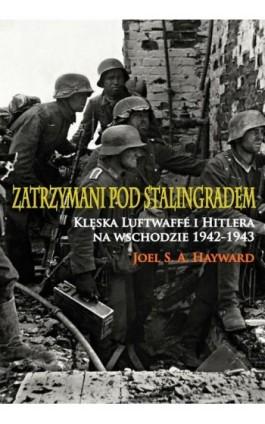 Zatrzymani pod Stalingradem - Joel S. A. Hayward - Ebook - 978-83-7889-294-6