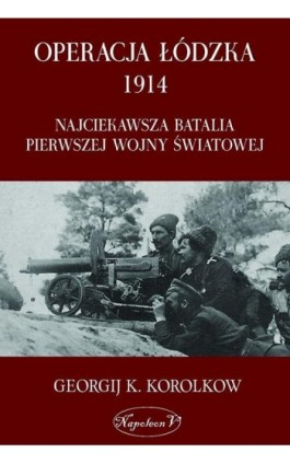Operacja łódzka 1914 - Georgij Karpowicz Korolkow - Ebook - 978-83-7889-182-6
