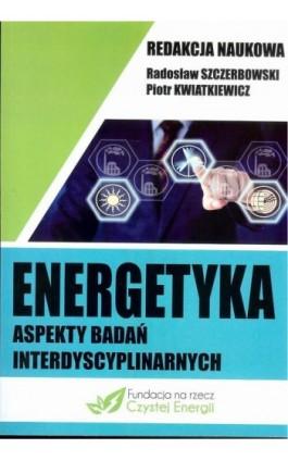 Energetyka aspekty badań interdyscyplinarnych - Ebook - 978-83-64541-28-5