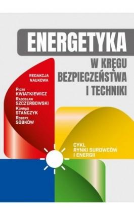 Energetyka w kręgu bezpieczeństwa i techniki - Piotr Kwiatkiewicz - Ebook - 978-83-64541-37-7