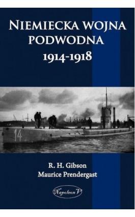 Niemiecka wojna podwodna 1914-1918 - R. H. Gibson - Ebook - 978-83-7889-074-4