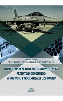 Udział zaplecza badawczo-rozwojowego przemysłu obronnego w rozwoju i modernizacji uzbrojenia - Ebook - 978-83-8017-206-7