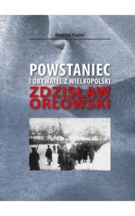 Powstaniec i obywatel z Wielkopolski - Andrzej Furier - Ebook - 978-83-949123-9-0