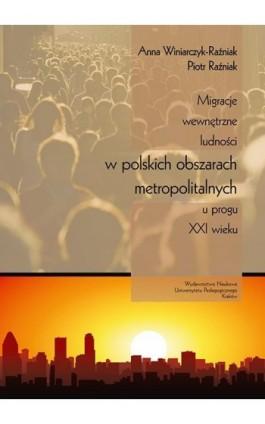 Migracje wewnętrzne ludności w polskich obszarach metropolitalnych u progu XXI wieku - Anna Winiarczyk-Raźniak - Ebook - 978-83-7271-702-3