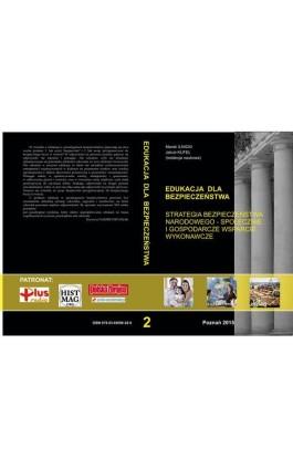 STRATEGIA BEZPIECZEŃSTWA NARODOWEGO – SPOŁECZNE I GOSPODARCZE WSPARCIE WYKONAWCZE t.2 - Ebook - 978-83-65096-28-9
