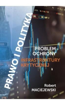 Problem ochrony infrastruktury krytycznej - Maciejewski Robert - Ebook - 978-83-66264-15-1