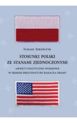Stosunki Polski ze Stanami Zjednoczonymi. - Łukasz Jureńczyk - Ebook - 978-83-8018-296-7