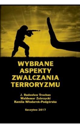 Wybrane aspekty zwalczania terroryzmu - Jarosław Radosław Truchan - Ebook - 978-83-7462-601-9