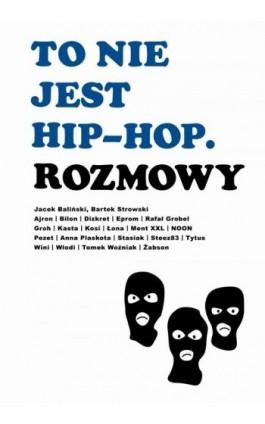 To nie jest hip-hop. Rozmowy - Jacek Baliński - Ebook - 978-83-9485-512-3