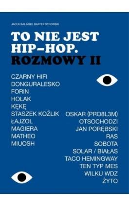 To nie jest hip-hop. Rozmowy II - Jacek Baliński - Ebook - 978-83-948551-4-7