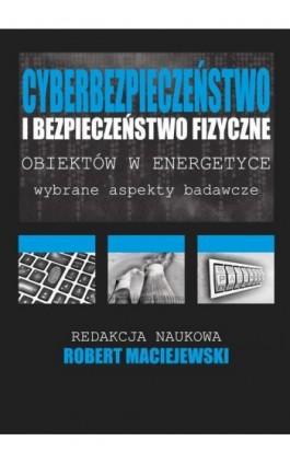 Cyberbezpieczeństwo i bezpieczeństwo fizyczne obiektów w energetyce - Ebook - 978-83-64541-33-9