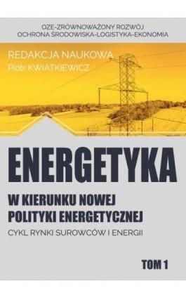 w kierunku nowej polityki energetycznej tom 1 - Ebook - 9788364541445