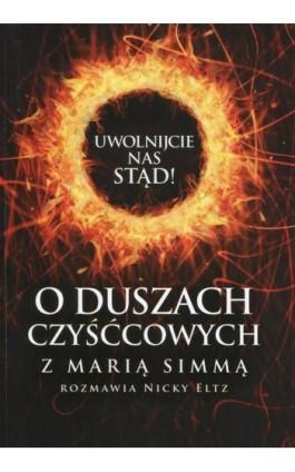 Uwolnijcie nas stąd! O duszach czyśćcowych z Marią Simmą rozmawia Nicky Eltz - Maria Simma - Ebook - 978-83-8043-091-4