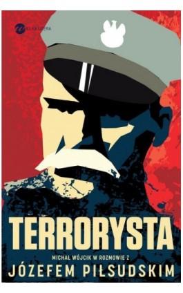 Terrorysta - Józef Piłsudski - Ebook - 978-83-8032-284-4