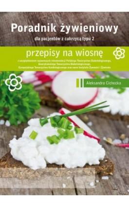 Poradnik Żywienowy - przepisy na wiosnę dla pacjentów z cukrzycą typu 2 - Aleksandra Cichocka - Ebook - 978-83-64045-76-9