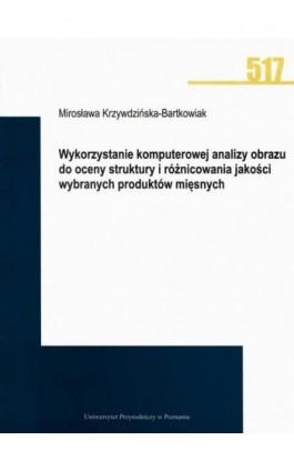 Wykorzystanie komputerowej analizy obrazu do oceny struktury i różnicowania jakości wybranych produktów mięsnych - Mirosława Krzywdzińska-Bartkowiak - Ebook - 978-83-7160-935-0