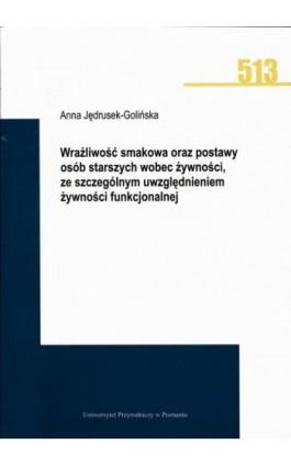 Wrażliwość smakowa oraz postawy osób starszych wobec żywności, ze szczególnym uwzględnieniem żywności funkcjonalnej - Anna Jędrusek-Golińska - Ebook - 978-83-7160-930-5