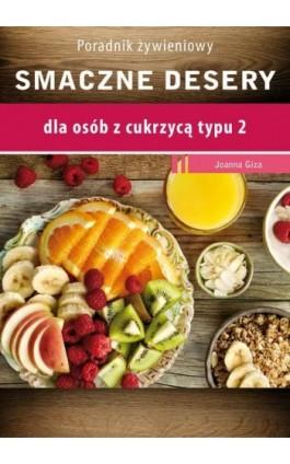 Smaczne desery dla osób z cukrzycą typu 2 - Joanna Giza - Ebook - 978-83-64045-81-3