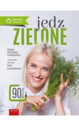 Jedz zielone - Hanna Stolińska-Fiedorowicz - Ebook - 978-83-8043-613-8