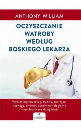 Oczyszczanie wątroby według Boskiego Lekarza - Anthony William - Ebook - 978-83-8171-290-3