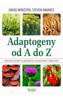 Adaptogeny od A do Z. Naturalny sposób na odprężenie, wytrzymałość i odporność - David Winston - Ebook - 978-83-8168-414-9