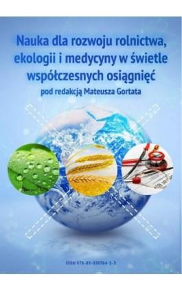 Nauka dla rozwoju rolnictwa, ekologii i medycyny w świetle współczesnych osiągnięć pod red. Mateusza Gortata - Mateusz Gortat - Ebook - 978-83-939764-2-3