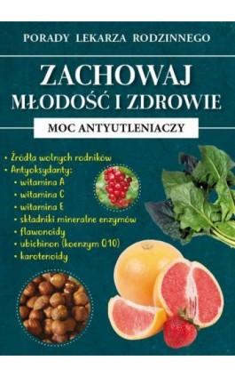 Zachowaj młodość i zdrowie. Moc antyutleniaczy - Radosław Kożuszek - Ebook - 978-83-8114-737-8