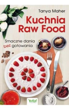 Kuchnia Raw Food. Smaczne dania bez gotowania - Tanya Maher - Ebook - 978-83-65404-62-6