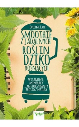 Smoothie z jadalnych roślin dziko rosnących - Ewelyne Laye - Ebook - 978-83-8168-005-9