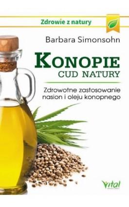 Konopie - cud natury. Zdrowotne zastosowanie nasion i oleju konopnego - Barbara Simonsohn - Ebook - 978-83-65404-93-0
